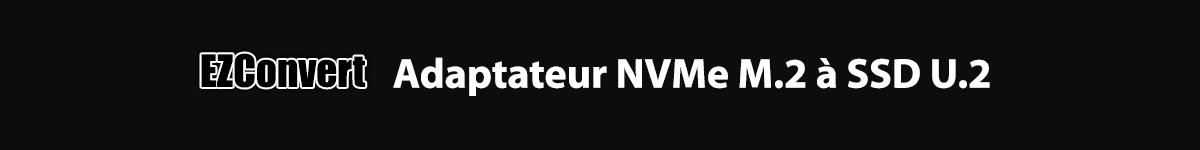 Bannière de présentation de la série EZConvert et de ses Adaptateurs NVMe M.2 à SSD U.2